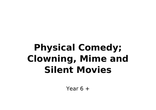 Year 6 Physical Comedy; Clowning, Mime and Silent Movies
