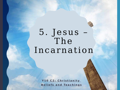 WJEC Eduqas GCSE RS C2 Christianity Beliefs and Teachings: 05. Jesus: The Incarnation