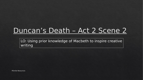 KS4  Lower Ability Macbeth Inspired Creative Writing Lesson - Duncan's Death