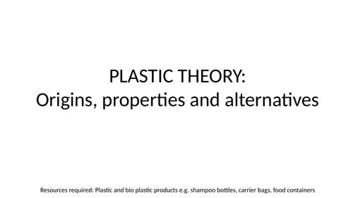 KS3 Plastic theory lesson: Origins, Properties, alternatives, bio plastics, polymer