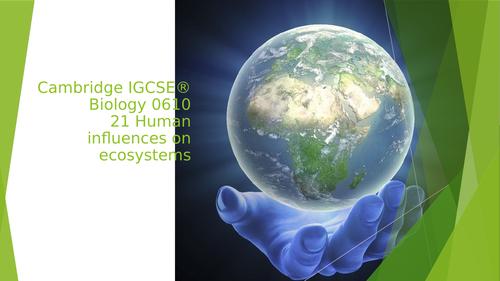 Cambridge IGCSE® Biology 0610, 21 Human influences on ecosystems