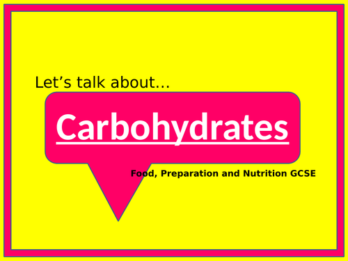 Food, preparation and Nutrition - Let's talk about Carbohydrates