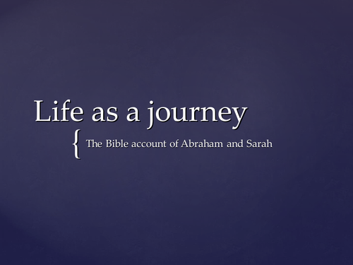 Life as a journey - Bible account of Abraham and Sarah