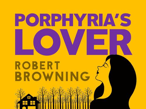 Porphyria's Lover: Robert Browning