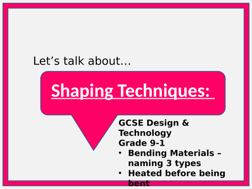 Design & technology Grade 9-1: Shaping Techniques - Let's talk about: Bending and Shaping