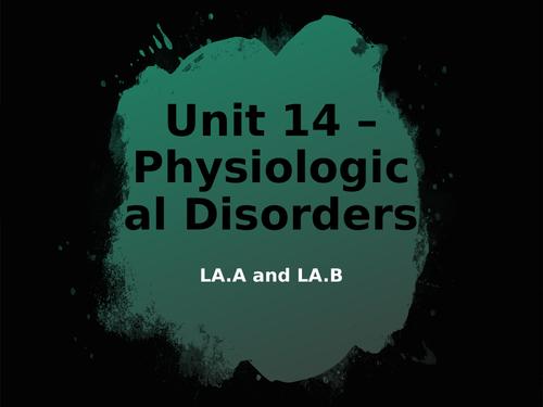 L3 BTEC Health and Social Care - Unit 14 - Physiological Disorders LA.A LA.B and LA.C