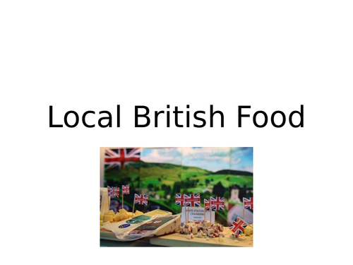 Local British Food Powerpoint and Tasks