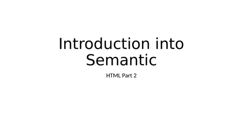 Introduction into Semantic HTML ICT AS/A2 Level Edexcel