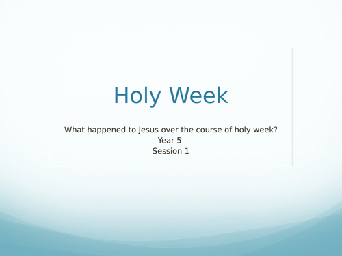 What happened to Jesus over the course of Holy Week?