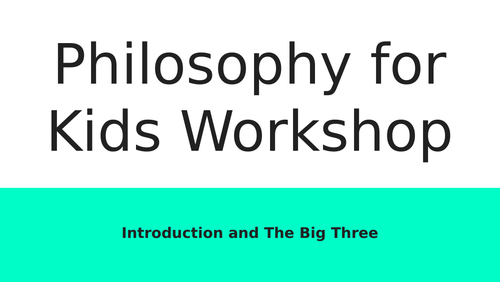 Philosophy for Kids: Intro & The Big 3