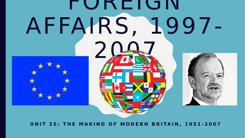 Foreign Policy  under Blair, 1997-2007 -  A Level History - Unit 2S
