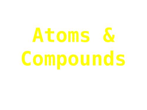 Atoms & Compounds - Lesson