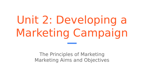 BTEC Level 3 Business: Unit 2 Developing a Marketing Campaign - Marketing Aims and Objectives