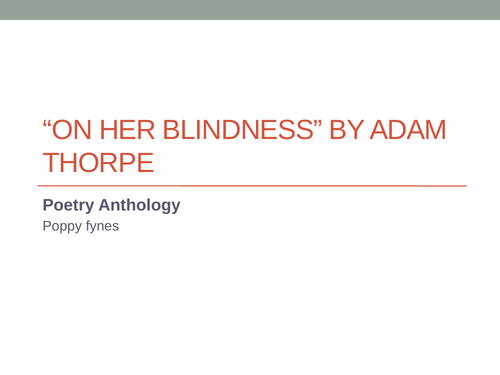 On Her Blindness - In Depth ALEVEL Presentation resource