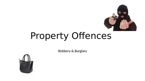 Property Offences - Robbery and Burglary