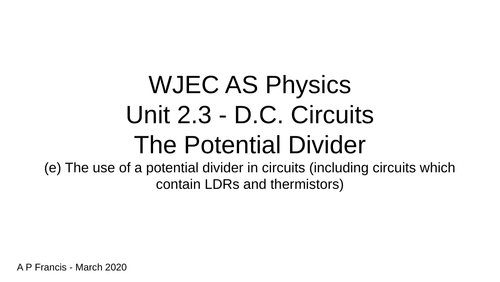 WJEC AS Physics - Unit 2 The Potential Divider