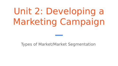 BTEC Level 3 Business Unit 2: Developing a Marketing Campaign - Types of Market/Segmentation