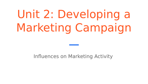 BTEC Level 3 Business Unit 2: Developing a Marketing Campaign - Influences on Marketing Activity