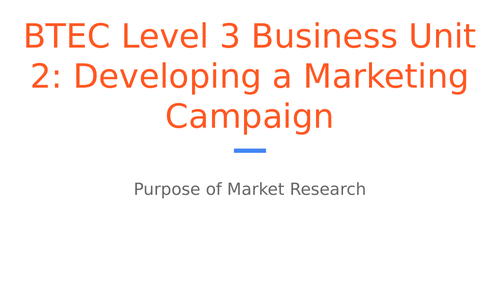 BTEC Level 3 Business Unit 2: Developing a Marketing Campaign - Purpose of Market Research