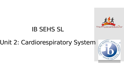 Topic 2: IB SEHS:  Cardiorespiratory System all lessons PPT