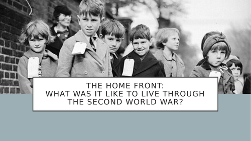 The Home Front: What was it like to live through the Second World War? (1-2 lessons)