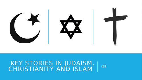 Key Stories in Judaism, Christianity and Islam KS2/3