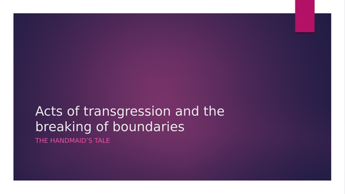 Revision powerpoint - The Handmaid's Tale - Acts of transgression and rebellion