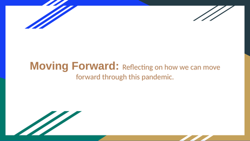 Moving Forward: Reflecting on how we can move forward through this pandemic.