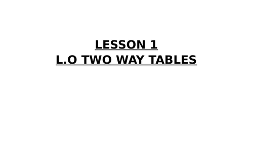 TWO WAY TABLE LESSON KS3/4 grade 3-5