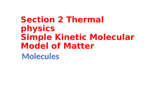 IGCSE Physics Section 2 Thermal physics, Simple kinetic molecular model of matter