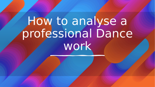 How to analyse a professional dance work!