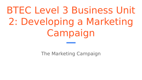 BTEC Level 3 Business Unit 2: Developing a Marketing Campaign - The Marketing Campaign