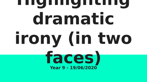 Two Faces - Highlighting Dramatic Irony