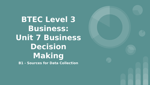 BTEC Level 3 Business Unit 7: Business Decision Making B1 - Sources for Data Collection