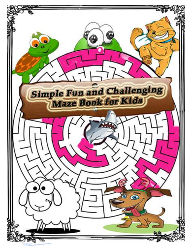 Simple, Fun and Challenging Mazes for Kids : An Amazing Maze Activity Book for Kids and adults
