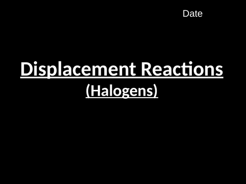 Halogen Displacement Reactions (C1.8)