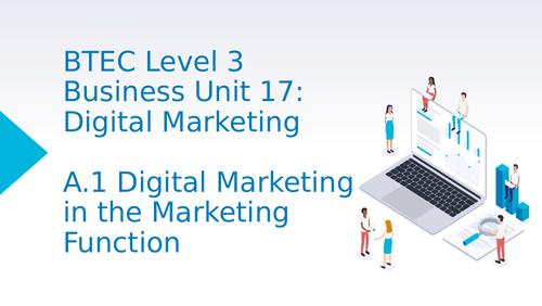 BTEC Level 3 Business Unit 17: Digital Marketing - A1 Digital Marketing in the Marketing Function