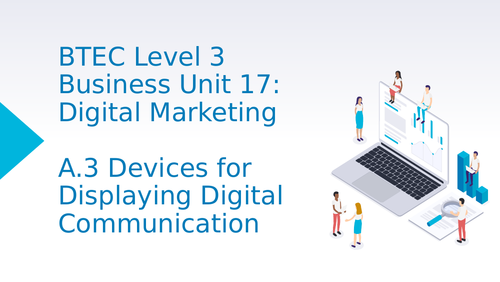BTEC Level 3 Business Unit 17: Digital Marketing A3 Devices for Displaying Digital Communication