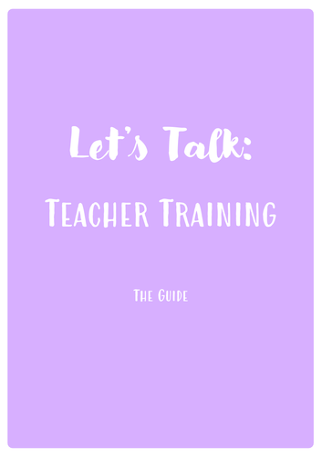 Lets Talk Teacher Training - Guidance for Trainees in Primary Education