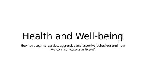 Yr9 Health and wellbeing - How to recognise passive, aggressive and assertive behaviour and how we c