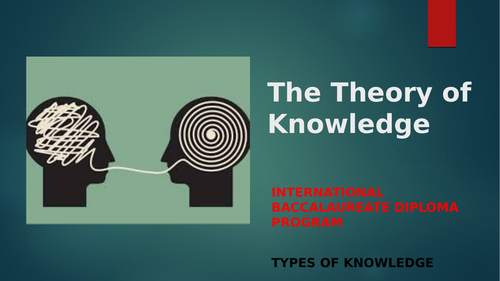 IB Diploma 5: The Theory of Knowledge - Types of Knowledge