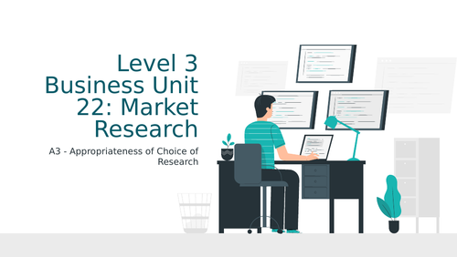 BTEC Level 3 Business Unit 22: Market Research A3 Appropriateness of Choice of Research