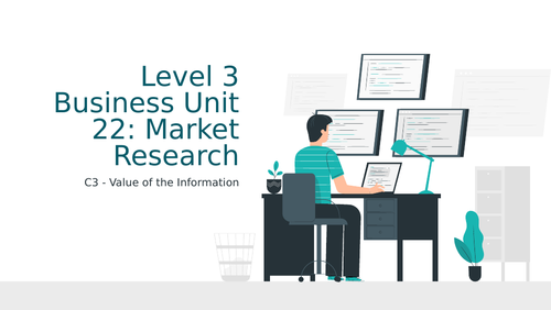 BTEC Level 3 Business Unit 22: Market Research C3 Value of the Information