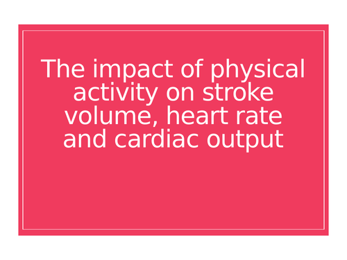 AQA A Level PE - Impact of physical activity on stroke vol, heart rate & cardiac output