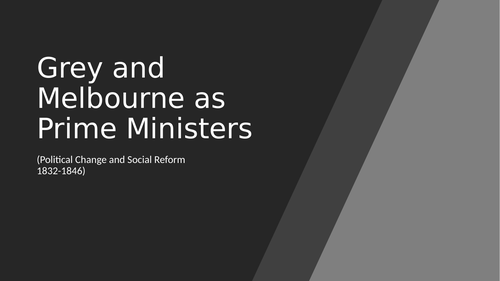 Grey & Melbourne as PMs, Tory opposition  (AQA History)