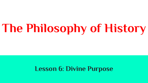 The Philosophy of History: Lesson 6
