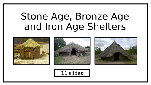 Stone Age, Bronze Age and Iron Age Shelters - PowerPoint & Challenge Task