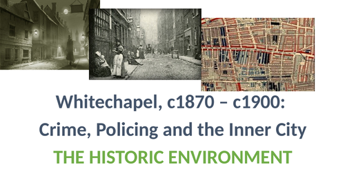 WHITECHAPEL HISTORIC ENVIRONMENT POWERPOINT AND RESOURCES LESSONS 1-4