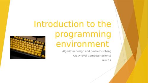 CIE A-lev Comp Sci: Algorithm design, programming, data repr.-3 Intro to the programming environment