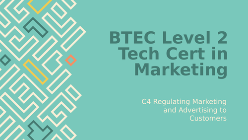 BTEC Level 2 Technical Certificate in Marketing Unit 1: Marketing in Business C4 Regulations